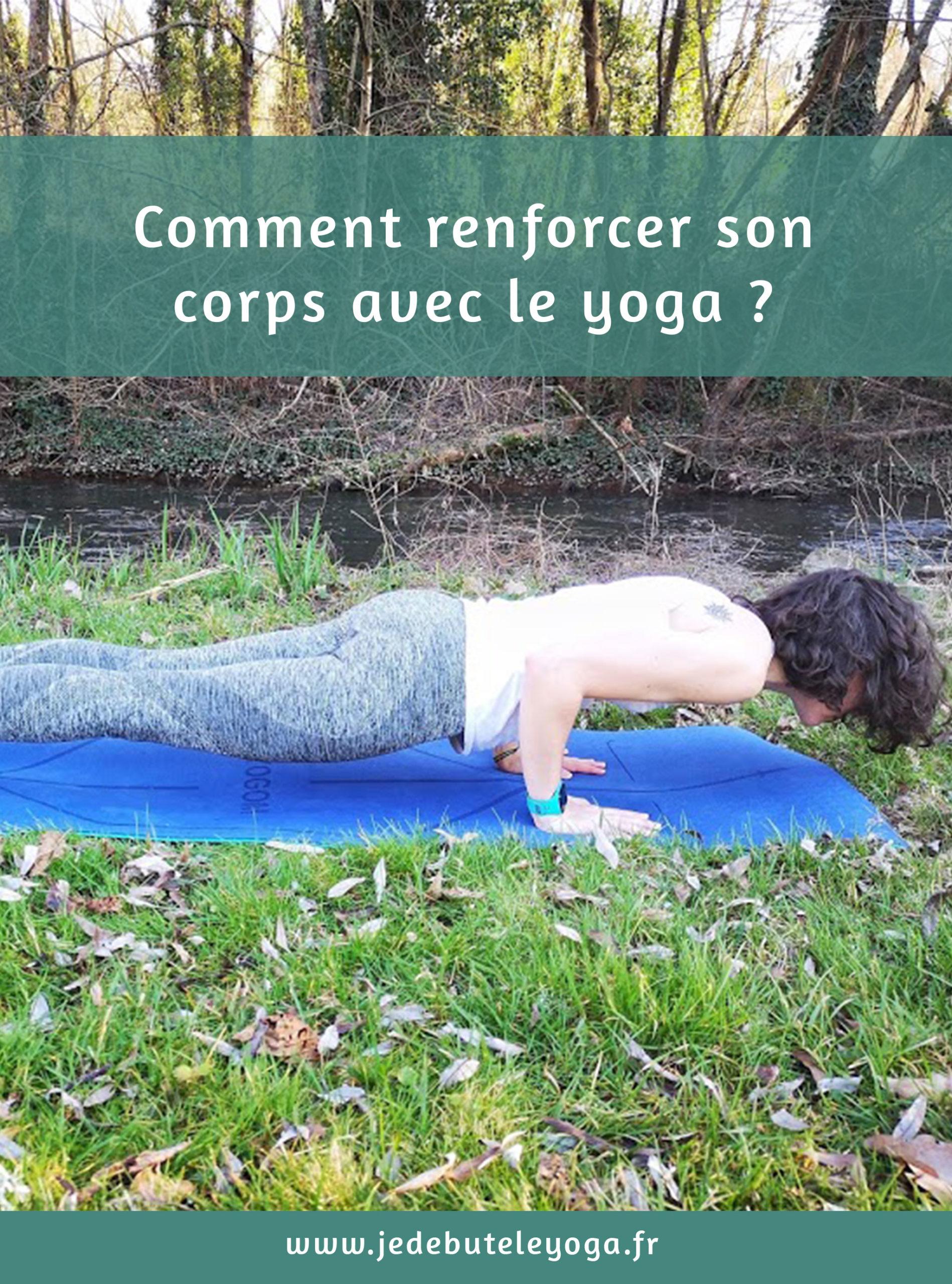 Comment renforcer son corps avec le yoga ?